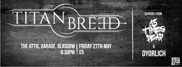 Titan Breed with 15 Times Dead and Dyorlich - Glasgow 27th May